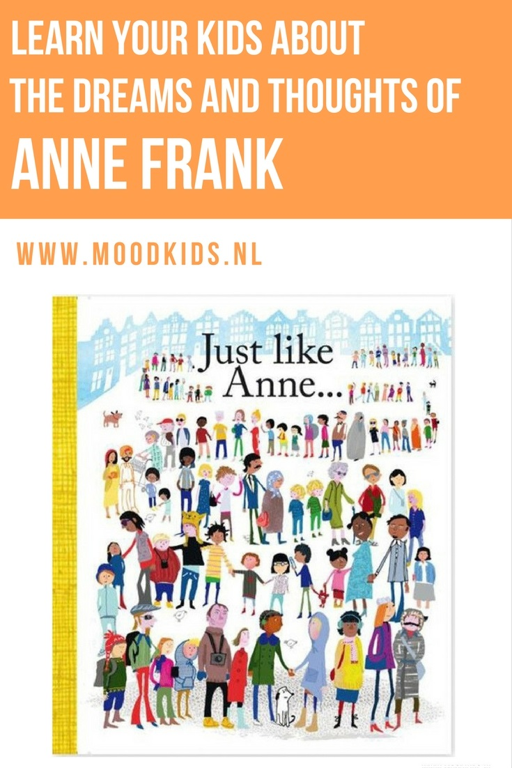 Visiting Amsterdam with kids? Going to the Anne Frank Museum? Read 'Just like Anne' as a preparation. This book for kids is based on the diary of Anne Frank. Children from the whole world share their thoughts and dreams just like Anne did. Read more here.