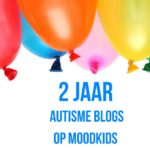 Twee jaar autisme blogs op MoodKids! #autisme 97