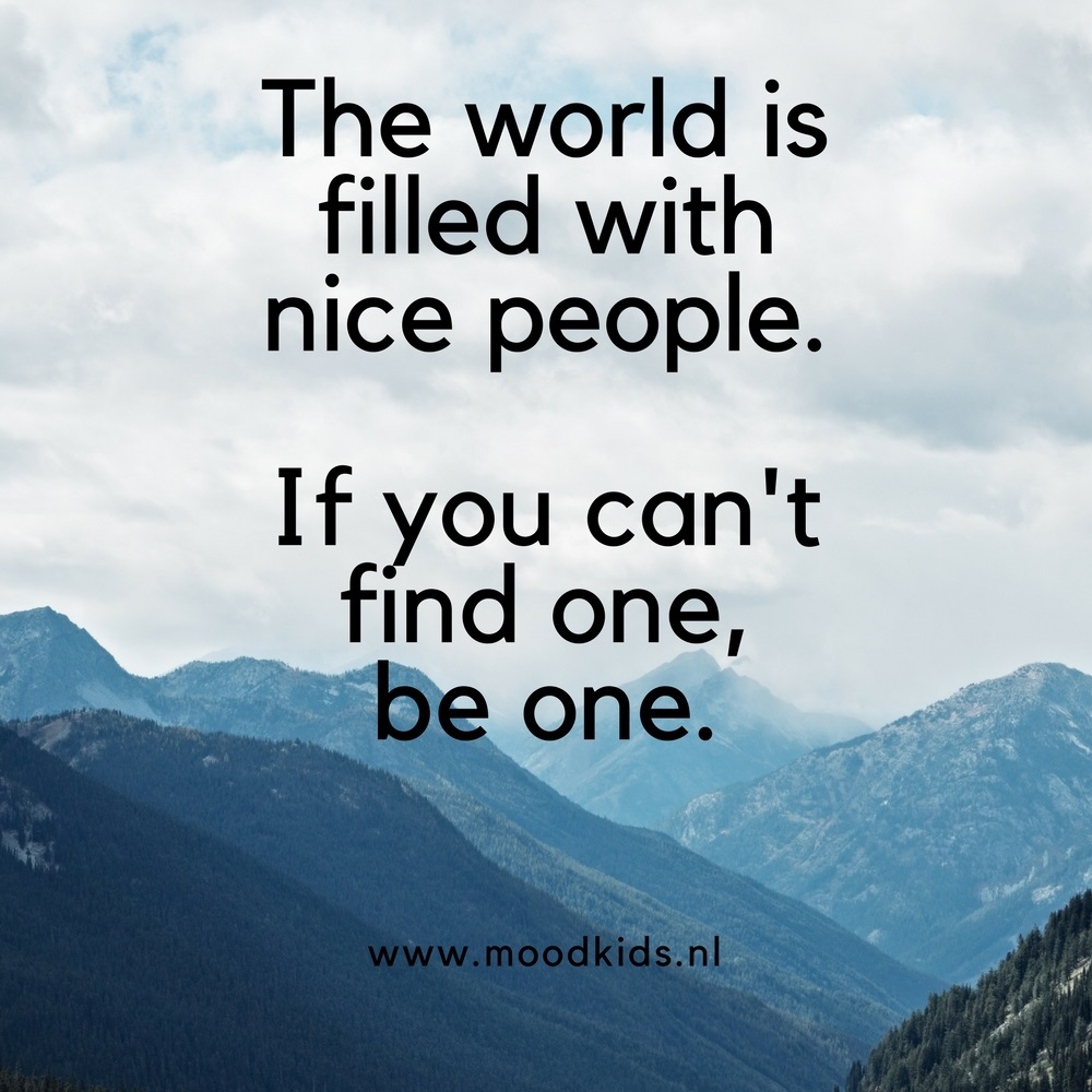 quote The world is filled with nice people. If you can't find one, be one